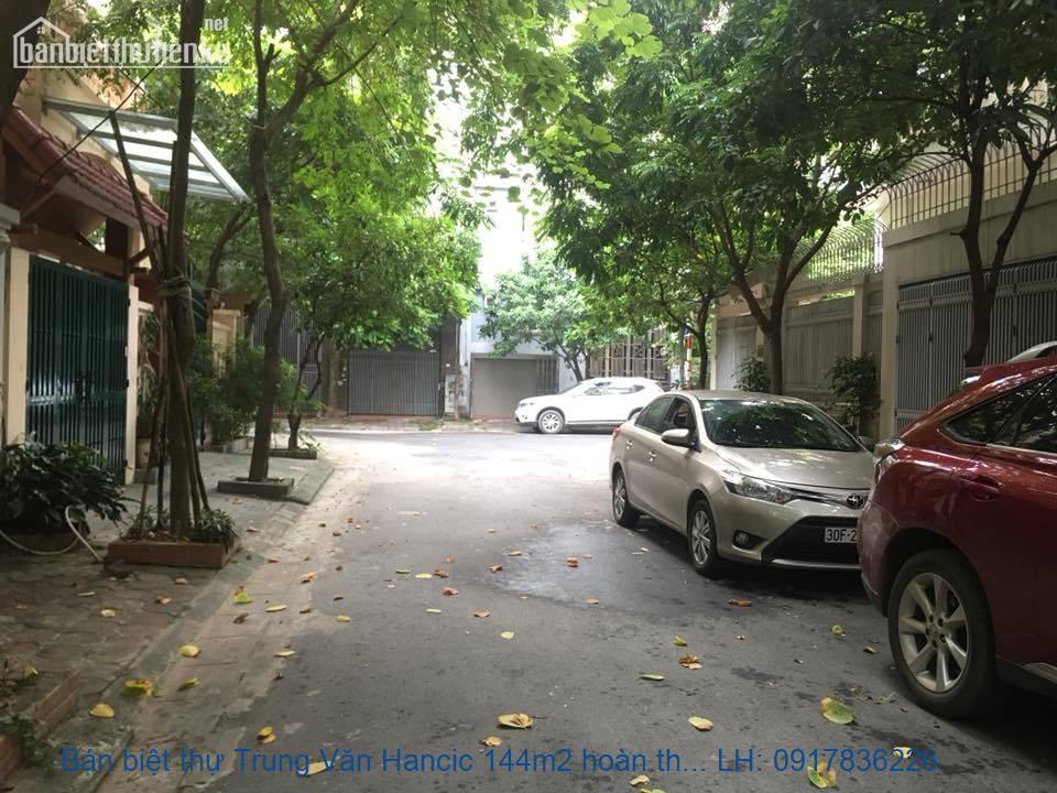Bán biệt thự Trung Văn Hancic 144m2 hoàn thiện giá 15tỷ